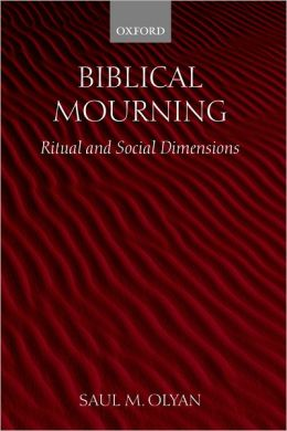 Biblical Mourning: Ritual and Social Dimensions