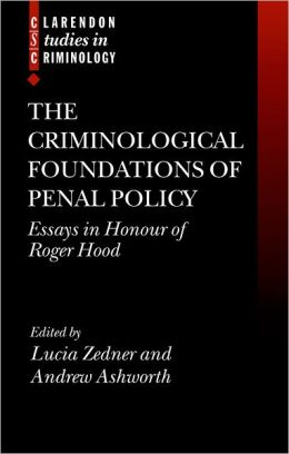 The Criminological Foundations of Penal Policy: Essays in Honour of Roger Hood