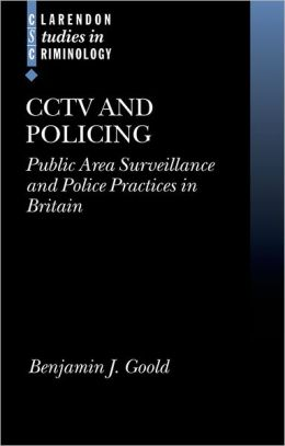 CCTV and Policing: Public Area Surveillance and Police Practices in Britain