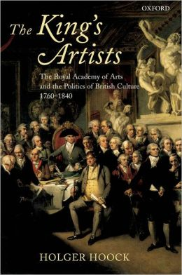 The King's Artists: The Royal Academy of Arts and the Politics of British Culture 1760-1840