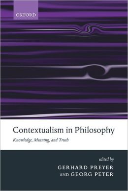 Contextualism in Philosophy: Knowledge, Meaning, and Truth