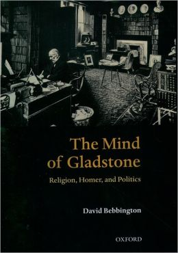 Mind of Gladstone: Religion, Homer, and Politics