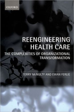 Reeingineering Health Care: The Complexities of Organizational Transformation