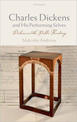 Charles Dickens and His Performing Selves: Dickens and the Public Readings