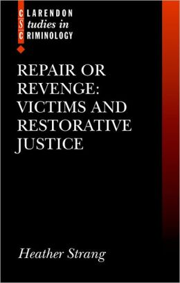 Repair or Revenge?: Victims and Restorative Justice (Clarendon Studies in Criminology Series)