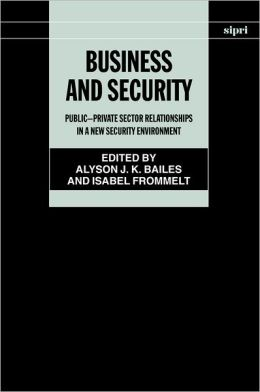 Business and Security: Public-Private Sector Relationships in a New Security Environment