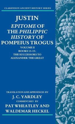 Justin: Epitome of the Philippic History of Pompeius Trogus Volume II: Books 13-15: The Successors to Alexander the Great