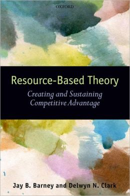 Resouce-Based Theory: Creating and Sustaining Competitive Advantage