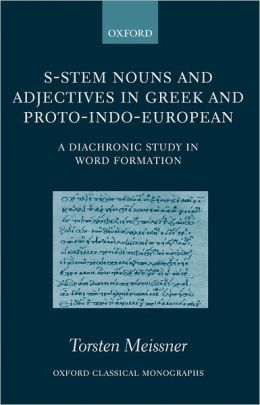 S-Stem Nouns and Adjectives in Greek and Proto-Indo-European: A Diachronic Study in Word Formation