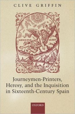 Journeymen-Printers, Heresy, and the Inquisition in Sixteenth-Century Spain