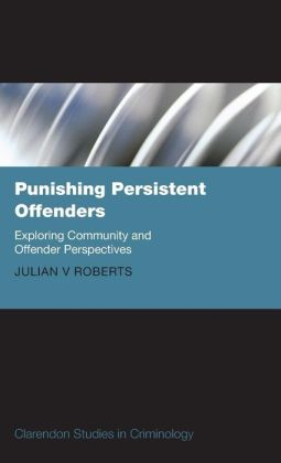Punishing Persistent Offenders: Exploring Community and Offender Perspectives