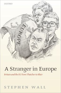 A Stranger in Europe: Britain and the EU from Thatcher to Blair