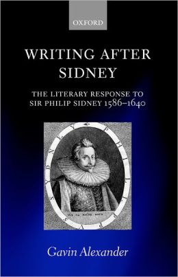 Writing after Sidney: The Literary Response to Sir Philip Sidney 1586-1640