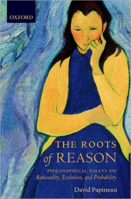 The Roots of Reason: Philosophical Essays on Rationality, Evolution, and Probability