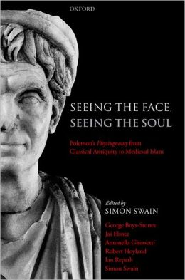 Seeing the Face, Seeing the Soul: Polemon's Physiognomy from Classical Antiquity to Medieval Islam