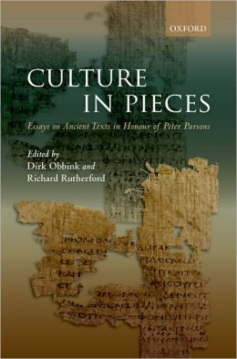 Culture In Pieces: Essays on Ancient Texts in Honour of Peter Parsons
