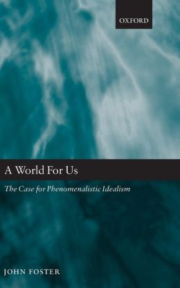 A World for Us: The Case for Phenomenalistic Idealism