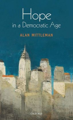 Hope in a Democratic Age: Philosophy, Religion, and Political Theory