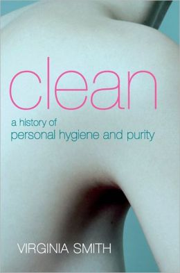 Clean: A History of Personal Hygiene and Purity