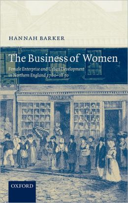 The Business of Women: Female Enterprise and Urban Development in Northern England 1760-1830