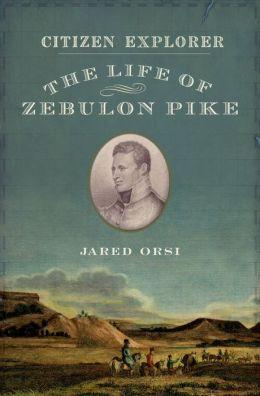 Citizen Explorer: The Life of Zebulon Pike