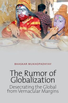 Rumor of Globalization: Desecrating the Global from Vernacular Margins