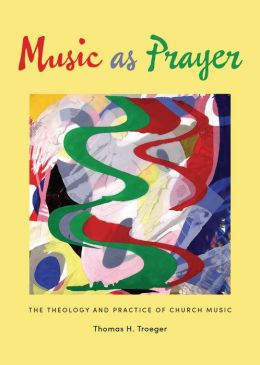 Music as Prayer: The Theology and Practice of Church Music