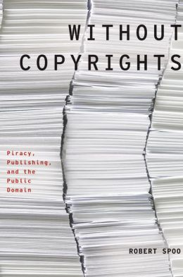 Without Copyrights: Piracy, Publishing, and the Public Domain