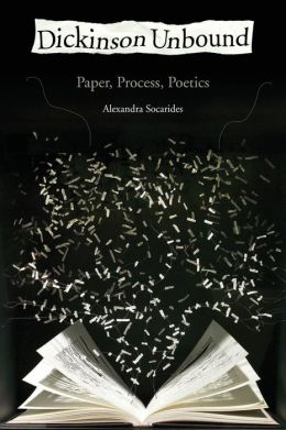 Dickinson Unbound: Paper, Process, Poetics