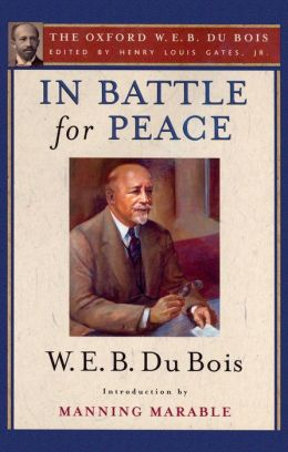 In Battle for Peace (The Oxford W. E. B. Du Bois): The Story of My 83rd Birthday