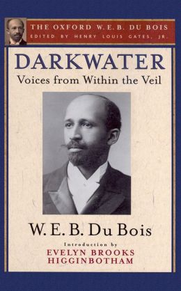 Darkwater (The Oxford W. E. B. Du Bois): Voices from Within the Veil
