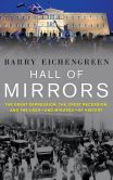 Book Cover Image. Title: Hall of Mirrors:  The Great Depression, The Great Recession, and the Uses-and Misuses-of History, Author: Barry Eichengreen