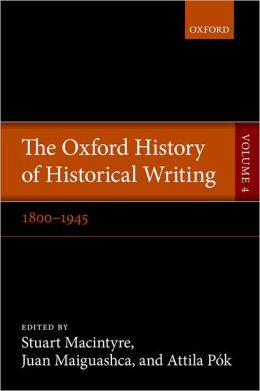 The Oxford History of Historical Writing: Volume 4: 1800-1945