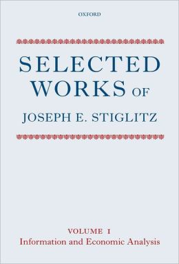 Selected Works of Joseph E. Stiglitz: Volume I: Information and Economic Analysis