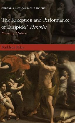 The Reception and Performance of Euripides' Herakles: Reasoning Madness