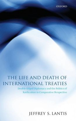 The Life and Death of International Treaties: Double-Edged Diplomacy and the Politics of Ratification in Comparative Perspective
