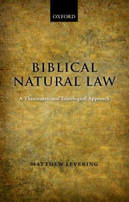 Biblical Natural Law: A Theocentric and Teleological Approach