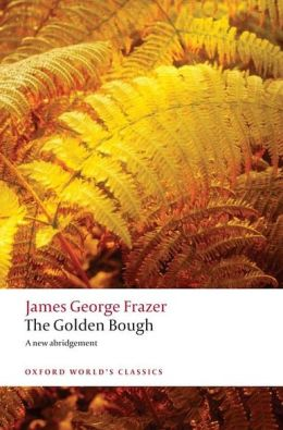 The Golden Bough: A Study in Magic and Religion: A New Abridgement from the Second and Third Editions