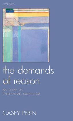 The Demands of Reason: An Essay on Pyrrhonian Scepticism