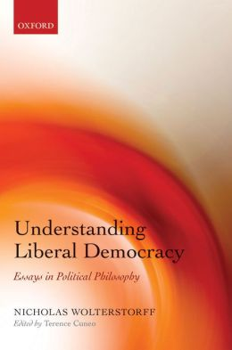 Understanding Liberal Democracy: Essays in Political Philosophy