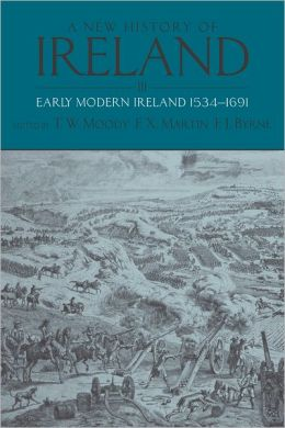 A New History of Ireland, Volume 3: Early Modern Ireland 1534-1691