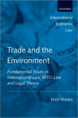 Trade and the Environment: Fundamental Issues in International and WTO Law