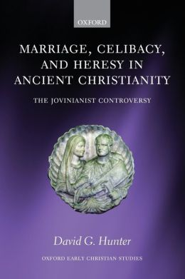 Marriage, Celibacy, and Heresy in Ancient Christianity: The Jovinianist Controversy