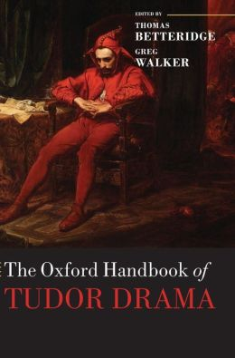 The Oxford Handbook of Tudor Drama