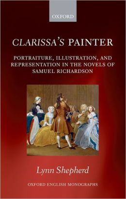 Clarissa's Painter: Portraiture, Illustration, and Representation in the Novels of Samuel Richardson