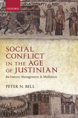 Social Conflict in the Age of Justinian: Its Nature, Management, and Mediation