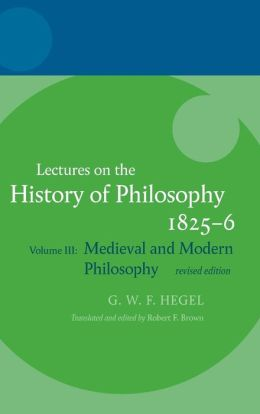 Hegel: Lectures on the History of Philosophy: Volume III: Medieval and Modern Philosophy, Revised Edition