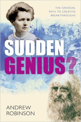 Sudden Genius: Creativity Explored Through Ten Extraordinary Lives