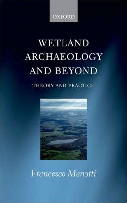 Wetland Archaeology and Beyond: Theory and Practice