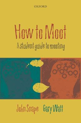 How to Moot: A Student Guide to Mooting